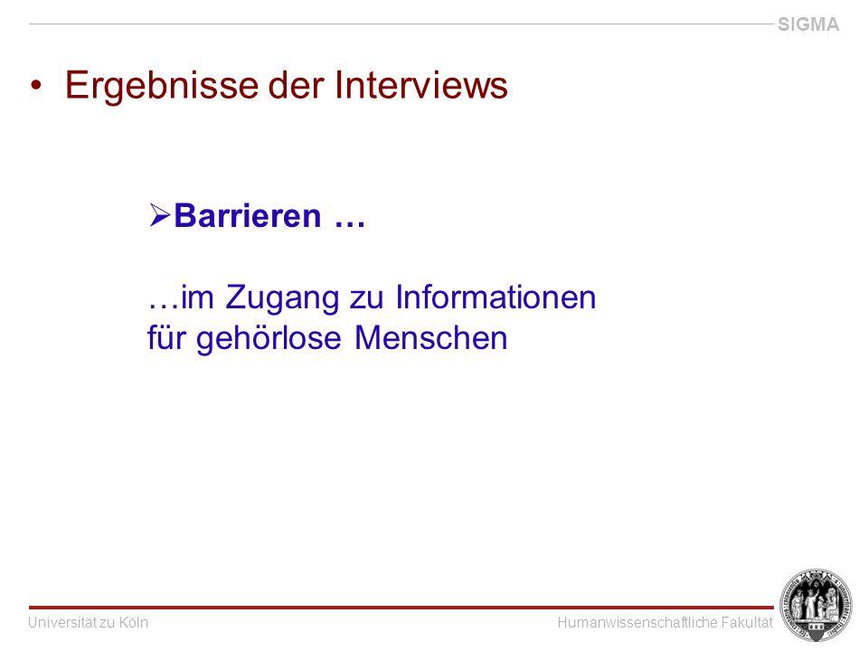 Universität zu KölnHumanwissenschaftliche Fakultät SIGMA Ergebnisse der Interviews  Barrieren … …im Zugang zu Informationen für gehörlose Menschen