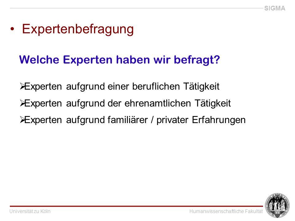 Universität zu KölnHumanwissenschaftliche Fakultät SIGMA Expertenbefragung Welche Experten haben wir befragt.