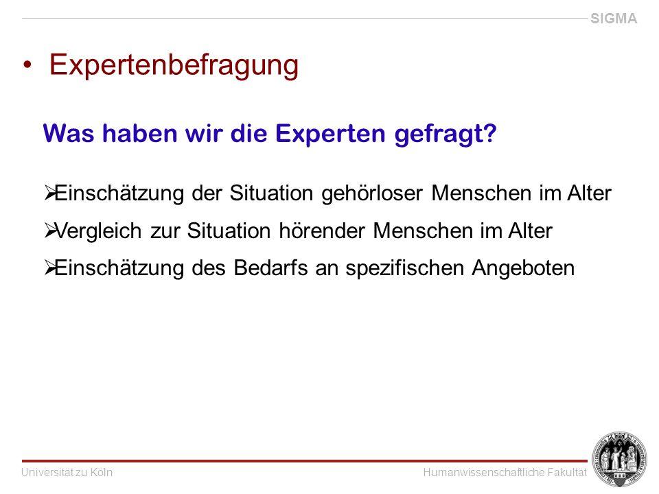 Universität zu KölnHumanwissenschaftliche Fakultät SIGMA Expertenbefragung Was haben wir die Experten gefragt.