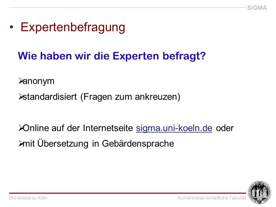 Universität zu KölnHumanwissenschaftliche Fakultät SIGMA Expertenbefragung Wie haben wir die Experten befragt.