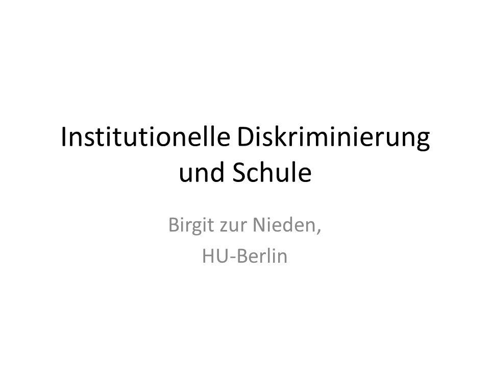 Institutionelle Diskriminierung und Schule Birgit zur Nieden, HU-Berlin