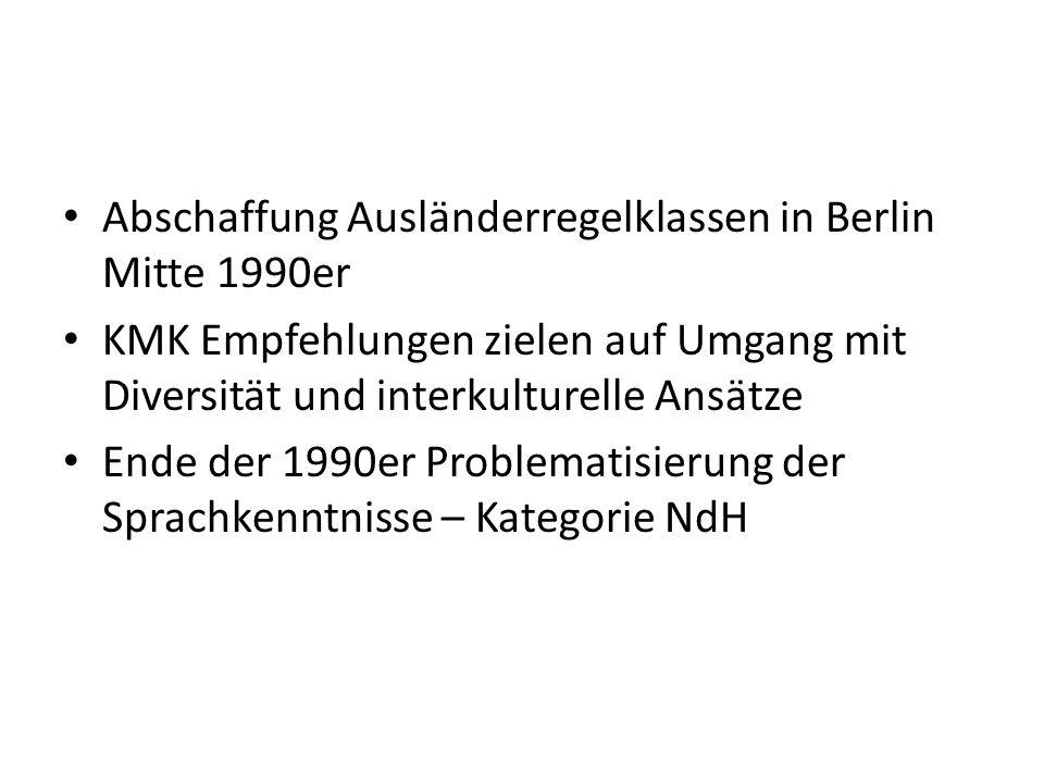 Abschaffung Ausländerregelklassen in Berlin Mitte 1990er KMK Empfehlungen zielen auf Umgang mit Diversität und interkulturelle Ansätze Ende der 1990er Problematisierung der Sprachkenntnisse – Kategorie NdH
