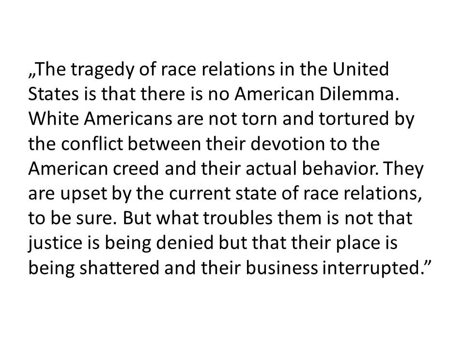 """The tragedy of race relations in the United States is that there is no American Dilemma."