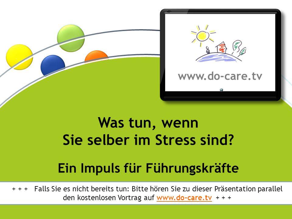 ® www.do-care.tv © Dr.Anne Katrin Matyssek 2012 Natürlich sind Sie selbst auch manchmal im Stress.