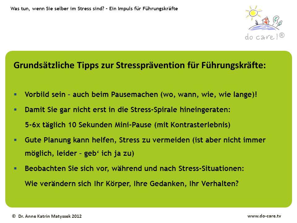 Was tun, wenn Sie selber im Stress sind? – Ein Impuls für Führungskräfte ® www.do-care.tv © Dr. Anne Katrin Matyssek 2012 Grundsätzliche Tipps zur Str