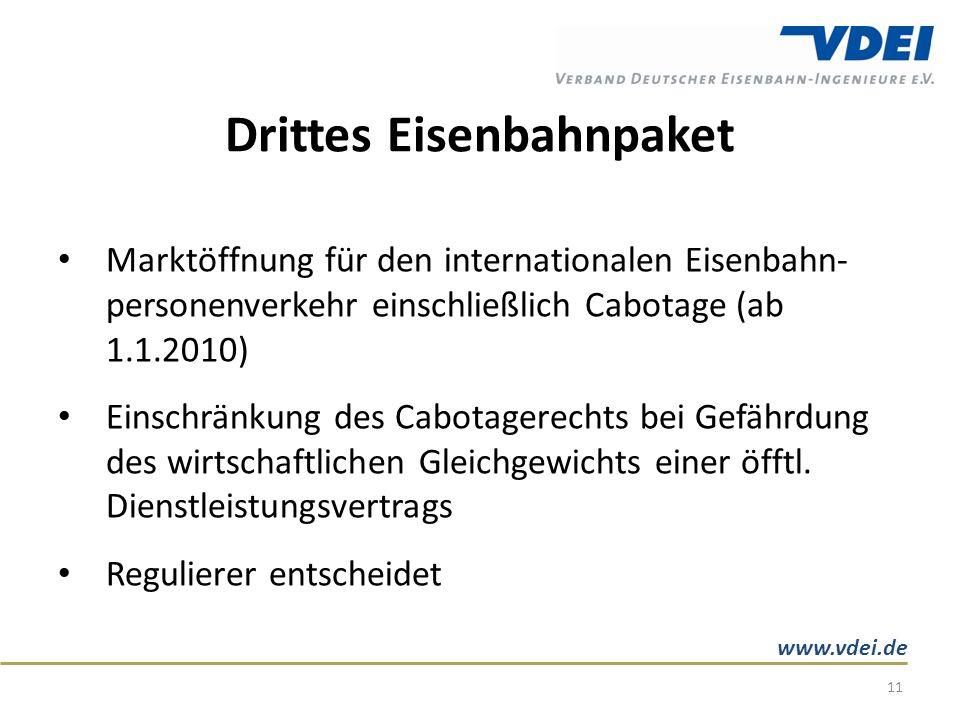 www.vdei.de Drittes Eisenbahnpaket Marktöffnung für den internationalen Eisenbahn- personenverkehr einschließlich Cabotage (ab 1.1.2010) Einschränkung des Cabotagerechts bei Gefährdung des wirtschaftlichen Gleichgewichts einer öfftl.