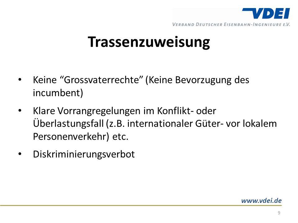 www.vdei.de Trassenzuweisung Keine Grossvaterrechte (Keine Bevorzugung des incumbent) Klare Vorrangregelungen im Konflikt- oder Überlastungsfall (z.B.