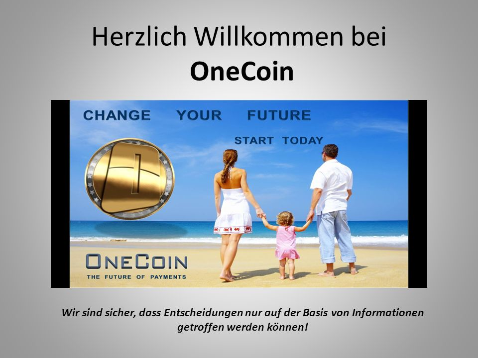 Herzlich Willkommen bei OneCoin Wir sind sicher, dass Entscheidungen nur auf der Basis von Informationen getroffen werden können!