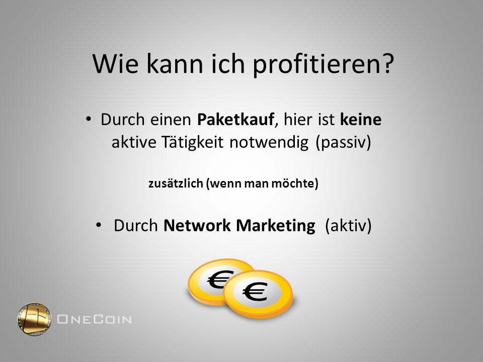 Wie kann ich profitieren? Durch einen Paketkauf, hier ist keine aktive Tätigkeit notwendig (passiv) zusätzlich (wenn man möchte) Durch Network Marketi