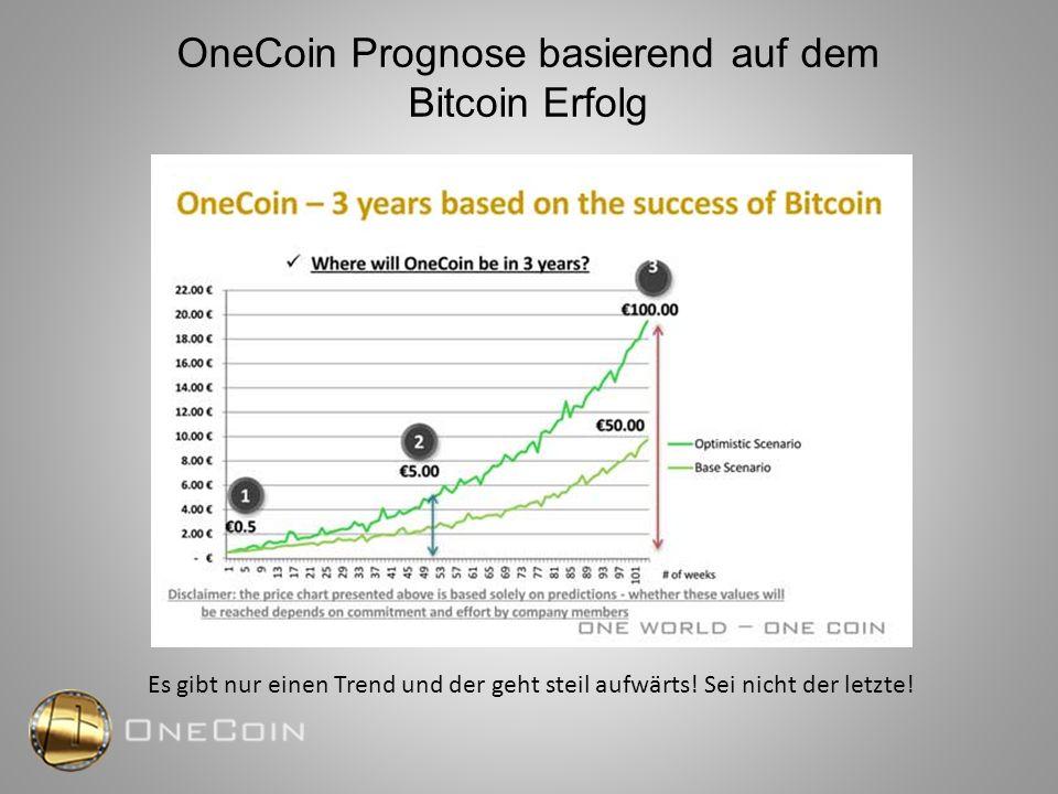 OneCoin Prognose basierend auf dem Bitcoin Erfolg Es gibt nur einen Trend und der geht steil aufwärts! Sei nicht der letzte!