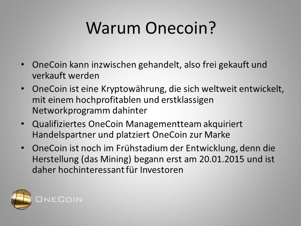 Warum Onecoin? OneCoin kann inzwischen gehandelt, also frei gekauft und verkauft werden OneCoin ist eine Kryptowährung, die sich weltweit entwickelt,