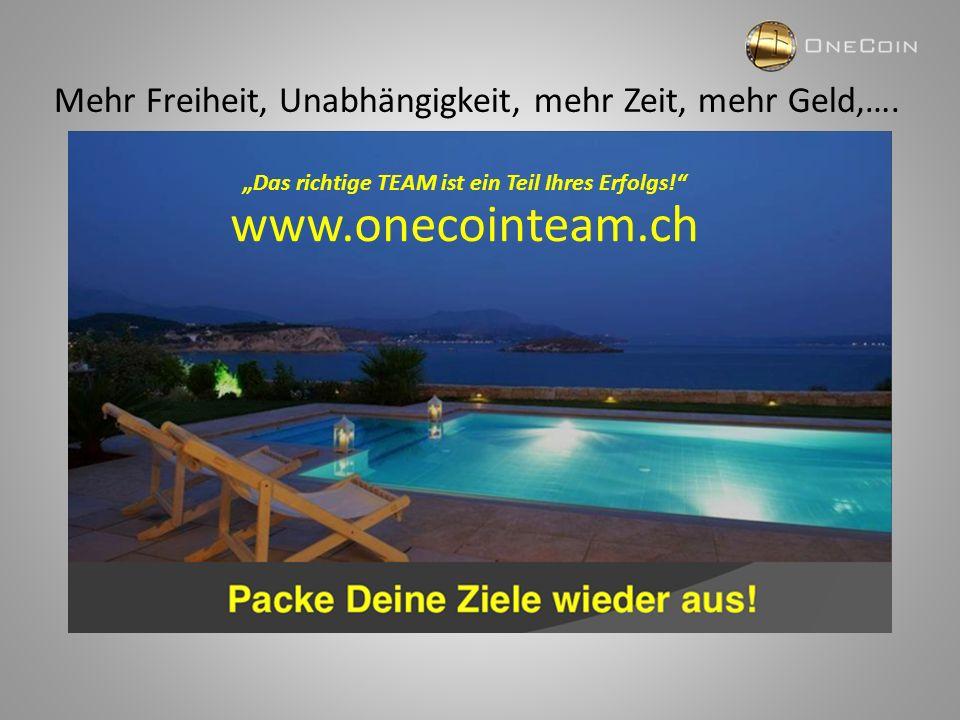 """Mehr Freiheit, Unabhängigkeit, mehr Zeit, mehr Geld,…. www.onecointeam.ch """"Das richtige TEAM ist ein Teil Ihres Erfolgs!"""""""