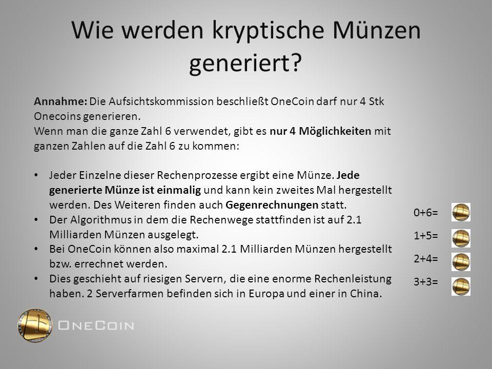 Wie werden kryptische Münzen generiert? Annahme: Die Aufsichtskommission beschließt OneCoin darf nur 4 Stk Onecoins generieren. Wenn man die ganze Zah