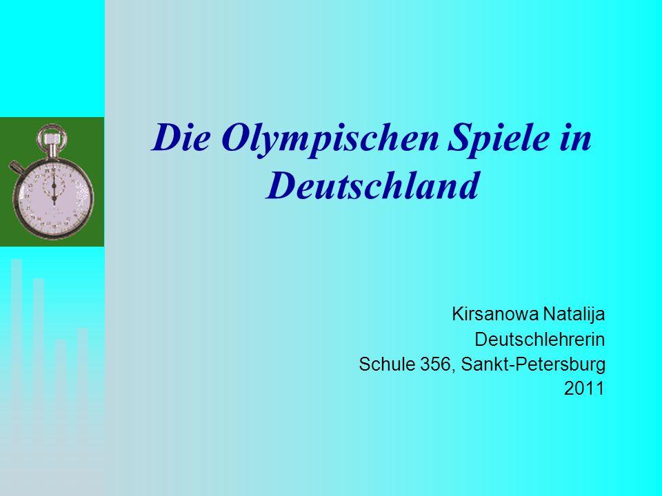 Die Olympischen Spiele in Deutschland Kirsanowa Natalija Deutschlehrerin Schule 356, Sankt-Petersburg 2011
