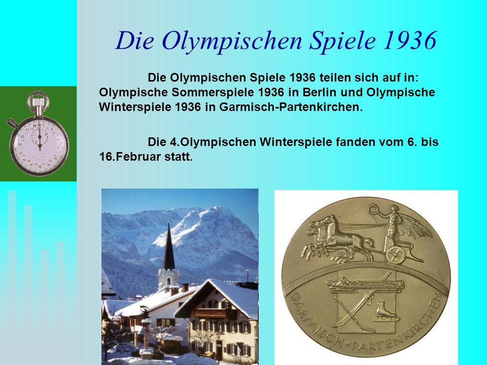Die Olympischen Spiele 1936 Die Olympischen Spiele 1936 teilen sich auf in: Olympische Sommerspiele 1936 in Berlin und Olympische Winterspiele 1936 in Garmisch-Partenkirchen.