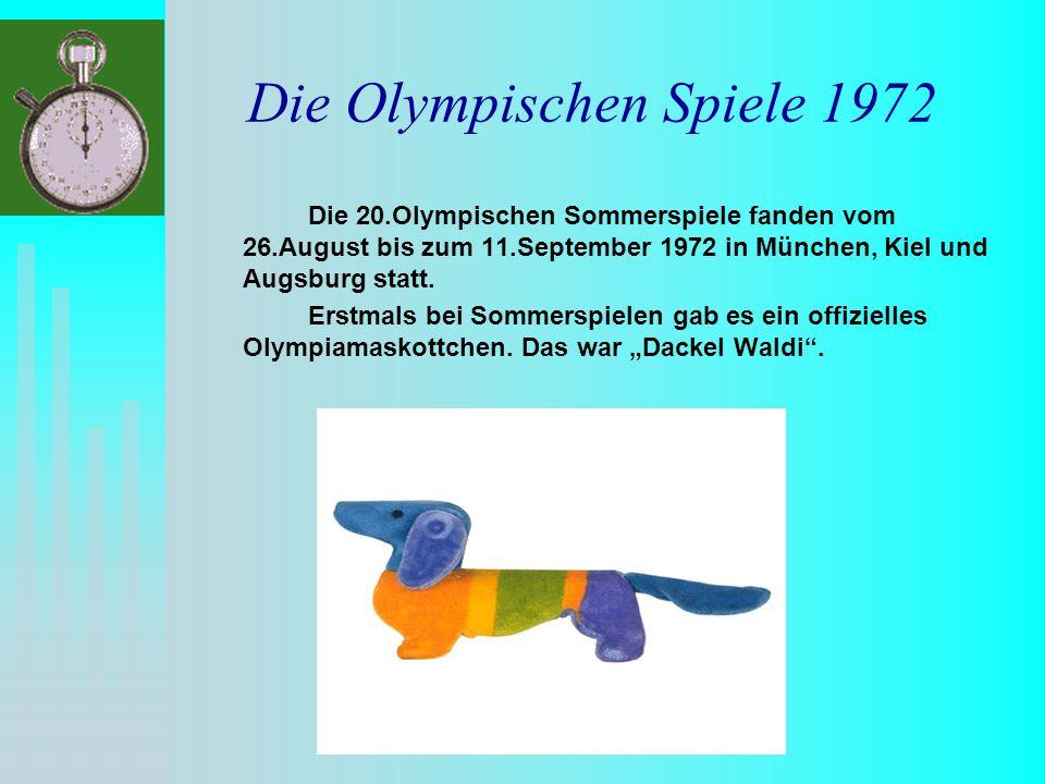 Die Olympischen Spiele 1972 Die 20.Olympischen Sommerspiele fanden vom 26.August bis zum 11.September 1972 in München, Kiel und Augsburg statt.