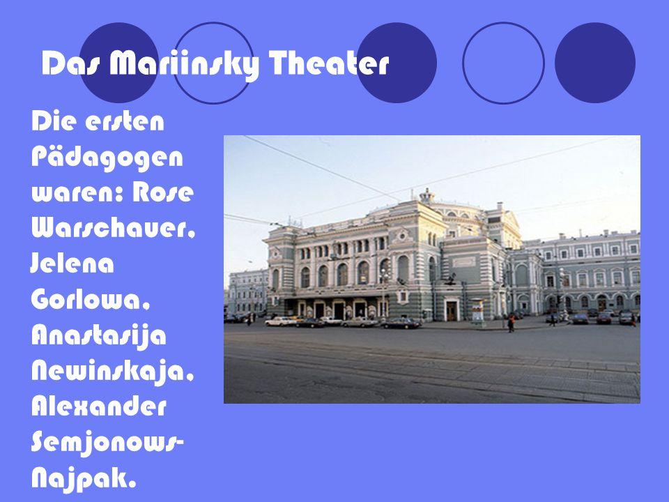 Das Mariinsky Theater Die ersten Pädagogen waren: Rose Warschauer, Jelena Gorlowa, Anastasija Newinskaja, Alexander Semjonows- Najpak.