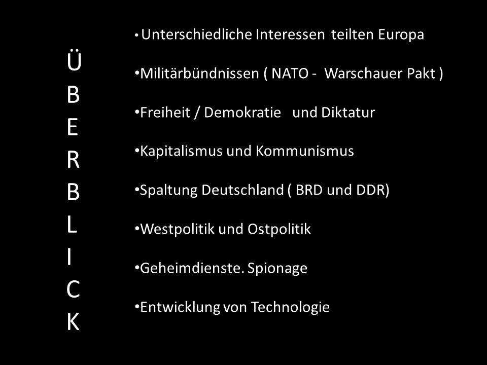 Unterschiedliche Interessen teilten Europa Militärbündnissen ( NATO - Warschauer Pakt ) Freiheit / Demokratie und Diktatur Kapitalismus und Kommunismus Spaltung Deutschland ( BRD und DDR) Westpolitik und Ostpolitik Geheimdienste.