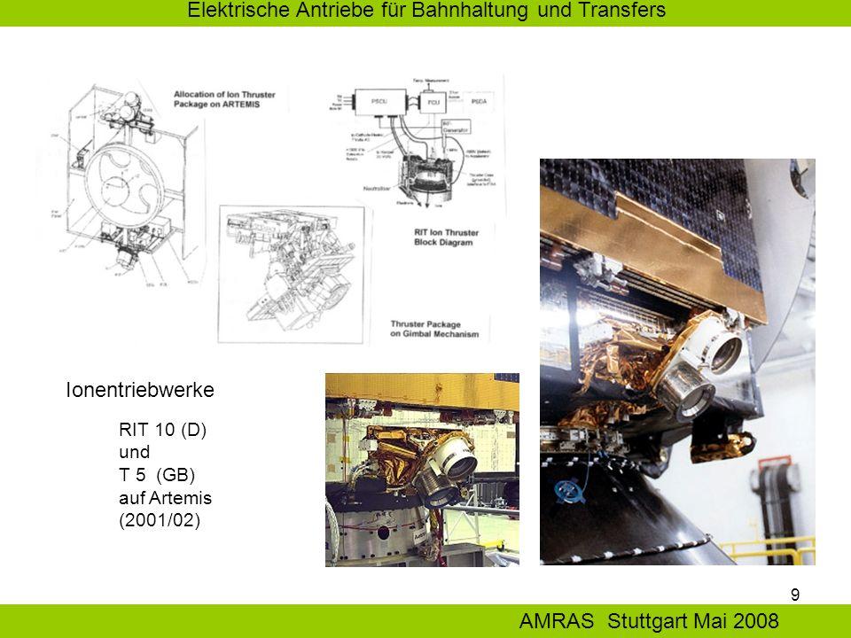 9 Elektrische Antriebe für Bahnhaltung und Transfers AMRAS Stuttgart Mai 2008 RIT 10 (D) und T 5 (GB) auf Artemis (2001/02) Ionentriebwerke