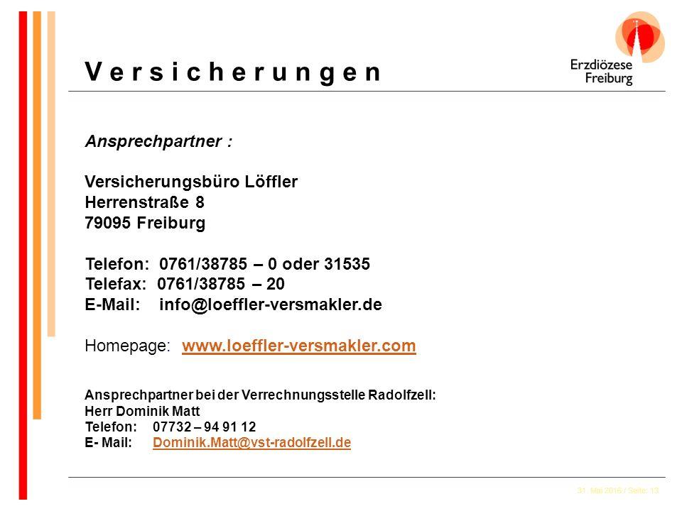 31. Mai 2016 / Seite: 13 Ansprechpartner : Versicherungsbüro Löffler Herrenstraße 8 79095 Freiburg Telefon: 0761/38785 – 0 oder 31535 Telefax: 0761/38