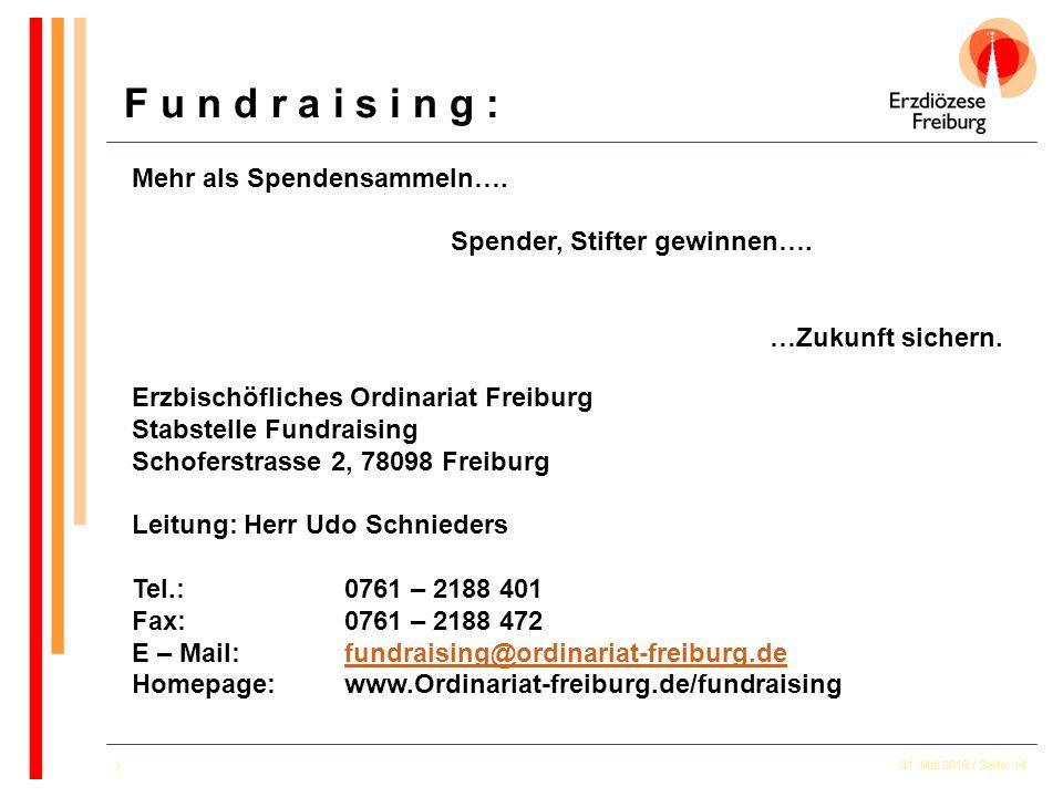 31. Mai 2016 / Seite: 14i Mehr als Spendensammeln…. Spender, Stifter gewinnen…. …Zukunft sichern. Erzbischöfliches Ordinariat Freiburg Stabstelle Fund