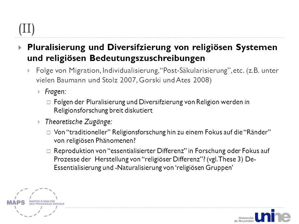 (II)  Pluralisierung und Diversifzierung von religiösen Systemen und religiösen Bedeutungszuschreibungen  Folge von Migration, Individualisierung, Post-Säkularisierung , etc.
