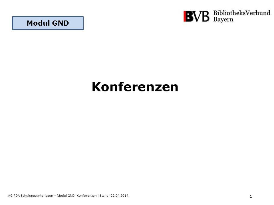 1 AG RDA Schulungsunterlagen – Modul GND: Konferenzen | Stand: 22.04.2014 Konferenzen Modul GND