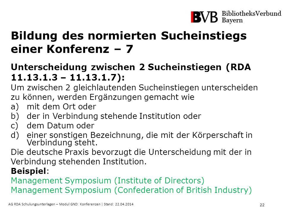 22 AG RDA Schulungsunterlagen – Modul GND: Konferenzen | Stand: 22.04.2014 Bildung des normierten Sucheinstiegs einer Konferenz – 7 Unterscheidung zwi