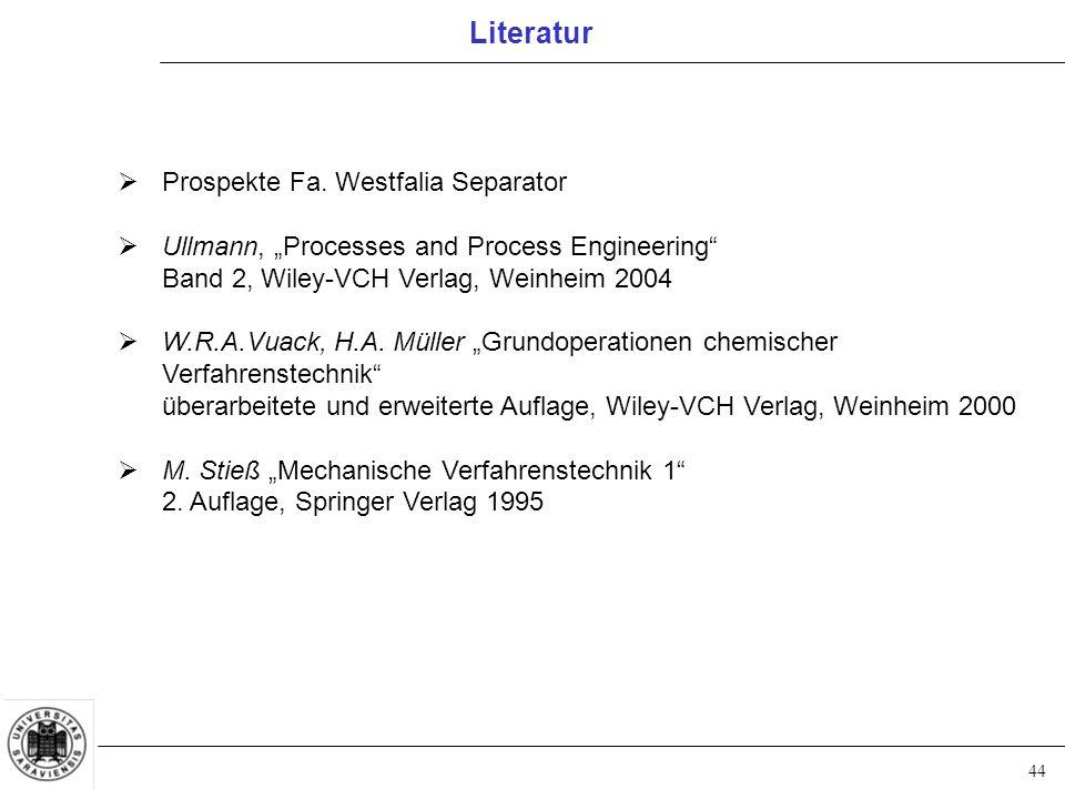 "44 Literatur  Prospekte Fa. Westfalia Separator  Ullmann, ""Processes and Process Engineering"" Band 2, Wiley-VCH Verlag, Weinheim 2004  W.R.A.Vuack,"
