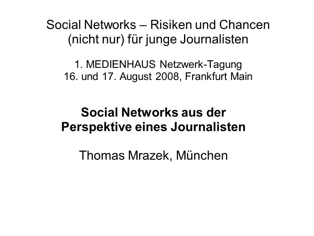 Social Networks – Risiken und Chancen (nicht nur) für junge Journalisten 1.