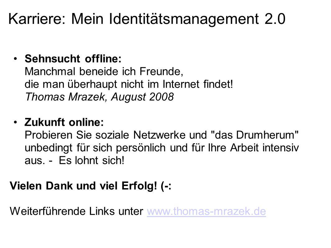 Karriere: Mein Identitätsmanagement 2.0 Sehnsucht offline: Manchmal beneide ich Freunde, die man überhaupt nicht im Internet findet.