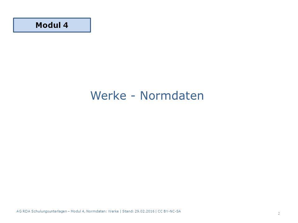 Werke - Normdaten Modul 4 2 AG RDA Schulungsunterlagen – Modul 4, Normdaten: Werke | Stand: 29.02.2016 | CC BY-NC-SA