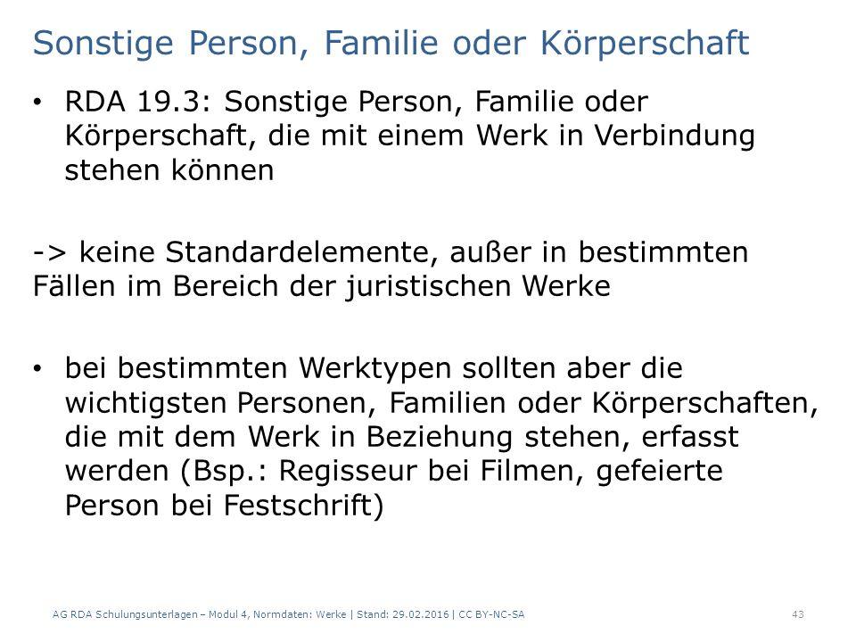 Sonstige Person, Familie oder Körperschaft RDA 19.3: Sonstige Person, Familie oder Körperschaft, die mit einem Werk in Verbindung stehen können -> kei