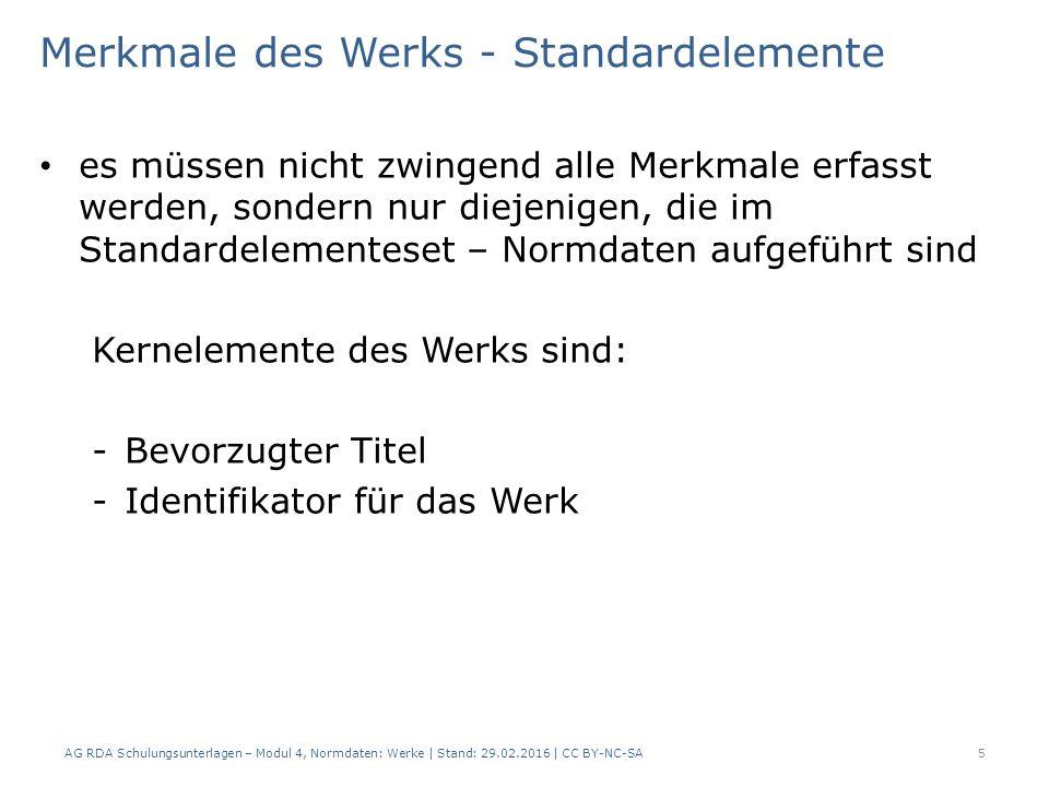 Merkmale des Werks - Standardelemente es müssen nicht zwingend alle Merkmale erfasst werden, sondern nur diejenigen, die im Standardelementeset – Norm