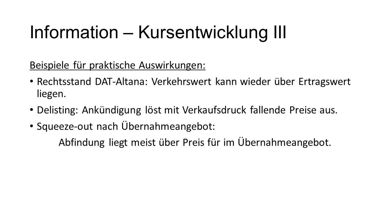 Information – Kursentwicklung III Beispiele für praktische Auswirkungen: Rechtsstand DAT-Altana: Verkehrswert kann wieder über Ertragswert liegen.