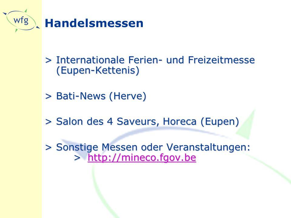Handelsmessen >Internationale Ferien- und Freizeitmesse (Eupen-Kettenis) >Bati-News (Herve) >Salon des 4 Saveurs, Horeca (Eupen) >Sonstige Messen oder Veranstaltungen: >http://mineco.fgov.be http://mineco.fgov.be