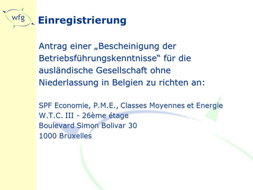 """Einregistrierung Antrag einer """"Bescheinigung der Betriebsführungskenntnisse für die ausländische Gesellschaft ohne Niederlassung in Belgien zu richten an: SPF Economie, P.M.E., Classes Moyennes et Energie W.T.C."""