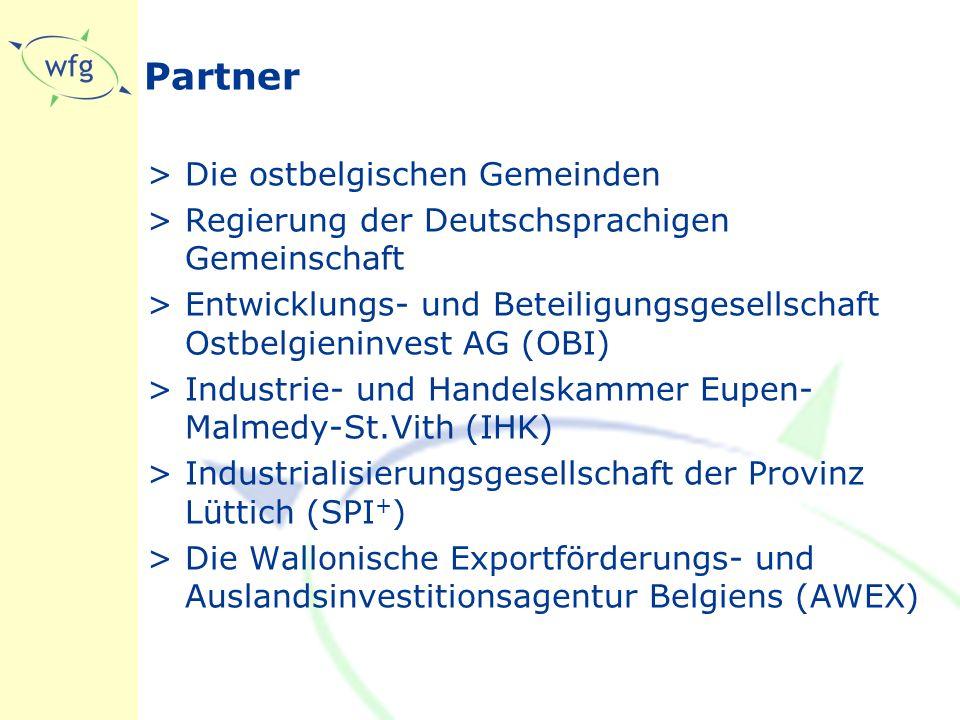 Partner >Die ostbelgischen Gemeinden >Regierung der Deutschsprachigen Gemeinschaft >Entwicklungs- und Beteiligungsgesellschaft Ostbelgieninvest AG (OBI) >Industrie- und Handelskammer Eupen- Malmedy-St.Vith (IHK) >Industrialisierungsgesellschaft der Provinz Lüttich (SPI + ) >Die Wallonische Exportförderungs- und Auslandsinvestitionsagentur Belgiens (AWEX)