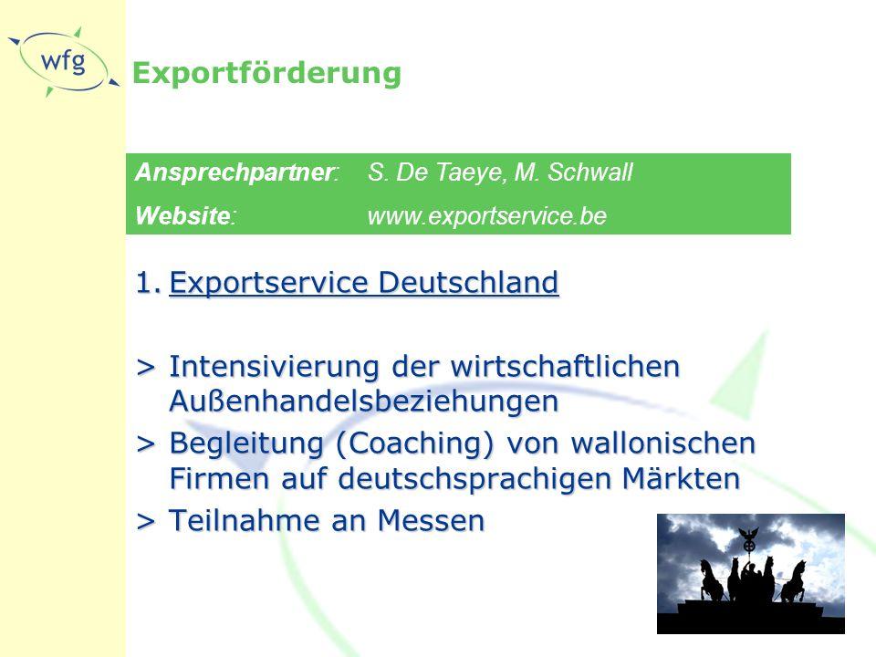 Exportförderung 1.Exportservice Deutschland >Intensivierung der wirtschaftlichen Außenhandelsbeziehungen >Begleitung (Coaching) von wallonischen Firmen auf deutschsprachigen Märkten >Teilnahme an Messen Ansprechpartner: S.