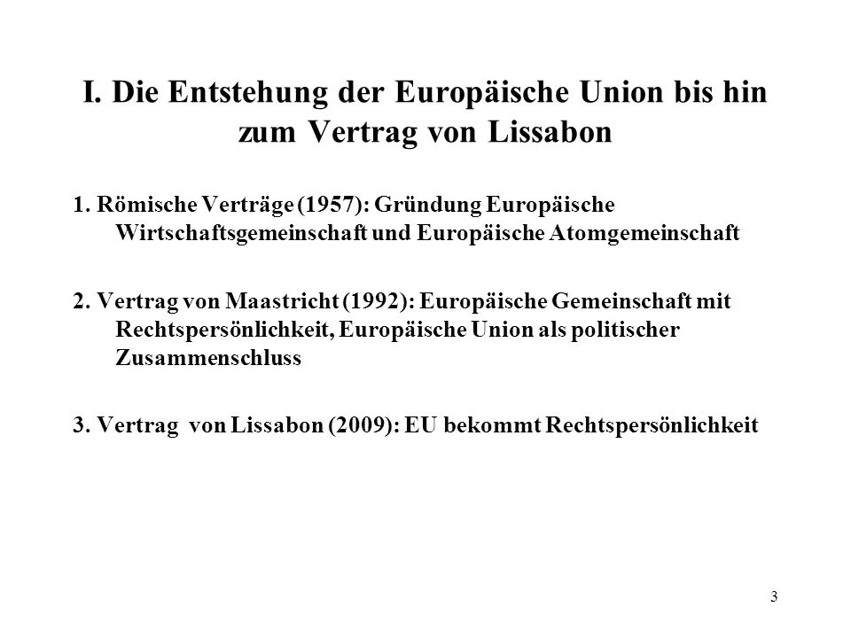 2 Programm vierte Doppelstunde I.Entstehung und Bedeutung der Europäischen Union II.Die Institutionen der Europäischen Union III.Die Änderungen durch den Vertrag von Lissabon IV.Die (überragende) Bedeutung der Grundfreiheiten