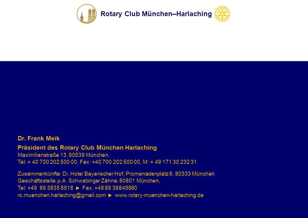 Rotary Club München–Harlaching Maximilianstraße 13, 80539 München, Tel: + 40 700 202 500 00, Fax: +40 700 202 500 00, M: + 49 171 30 232 31 Zusammenkünfte: Di.