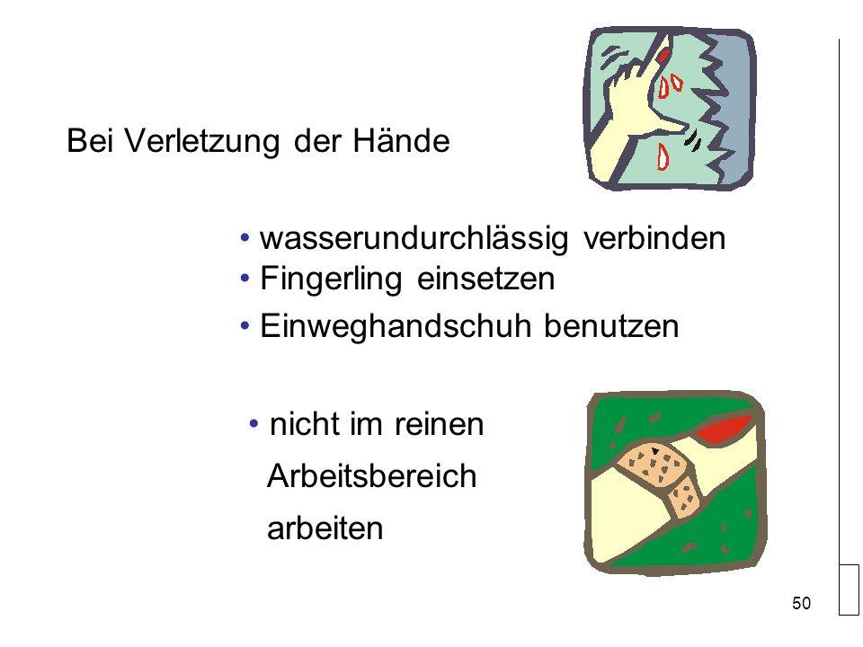 Bei Verletzung der Hände wasserundurchlässig verbinden Fingerling einsetzen Einweghandschuh benutzen nicht im reinen Arbeitsbereich arbeiten 50