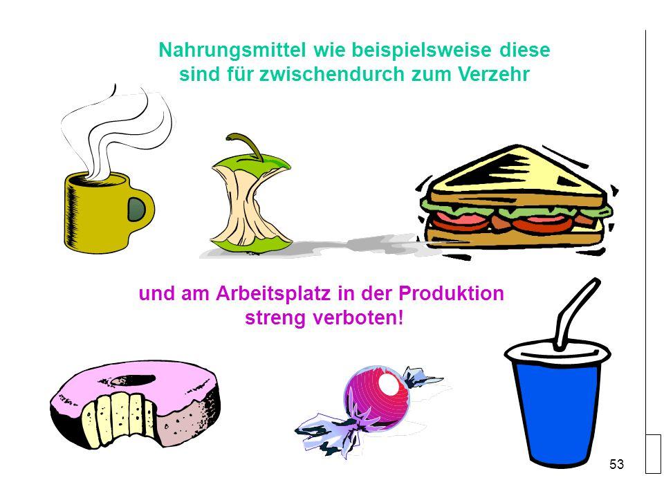 Nahrungsmittel wie beispielsweise diese sind für zwischendurch zum Verzehr und am Arbeitsplatz in der Produktion streng verboten.