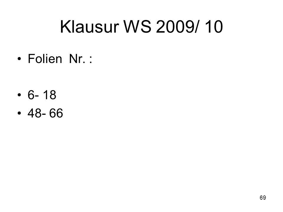Klausur WS 2009/ 10 Folien Nr. : 6- 18 48- 66 69