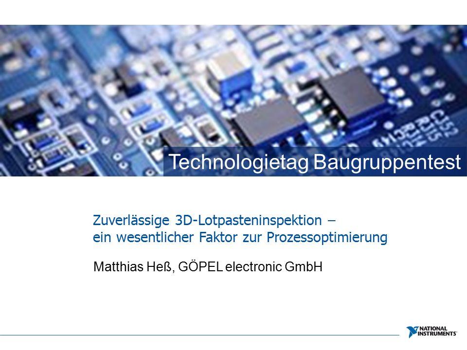 Technologietag Baugruppentest Matthias Heß, GÖPEL electronic GmbH Zuverlässige 3D-Lotpasteninspektion – ein wesentlicher Faktor zur Prozessoptimierung