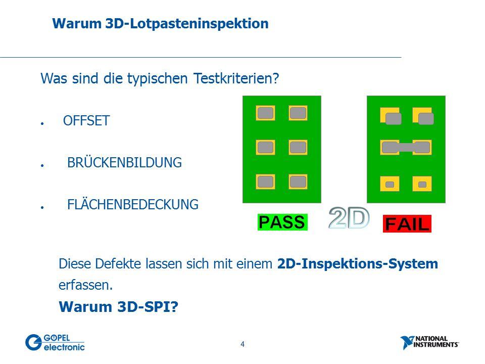 4 Was sind die typischen Testkriterien? ● OFFSET ● BRÜCKENBILDUNG ● FLÄCHENBEDECKUNG Diese Defekte lassen sich mit einem 2D-Inspektions-System erfasse