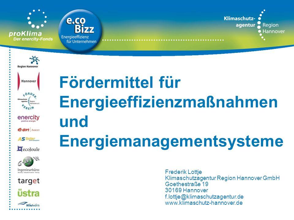 Fördermittel für Energieeffizienzmaßnahmen und Energiemanagementsysteme Frederik Lottje Klimaschutzagentur Region Hannover GmbH Goethestraße 19 30169