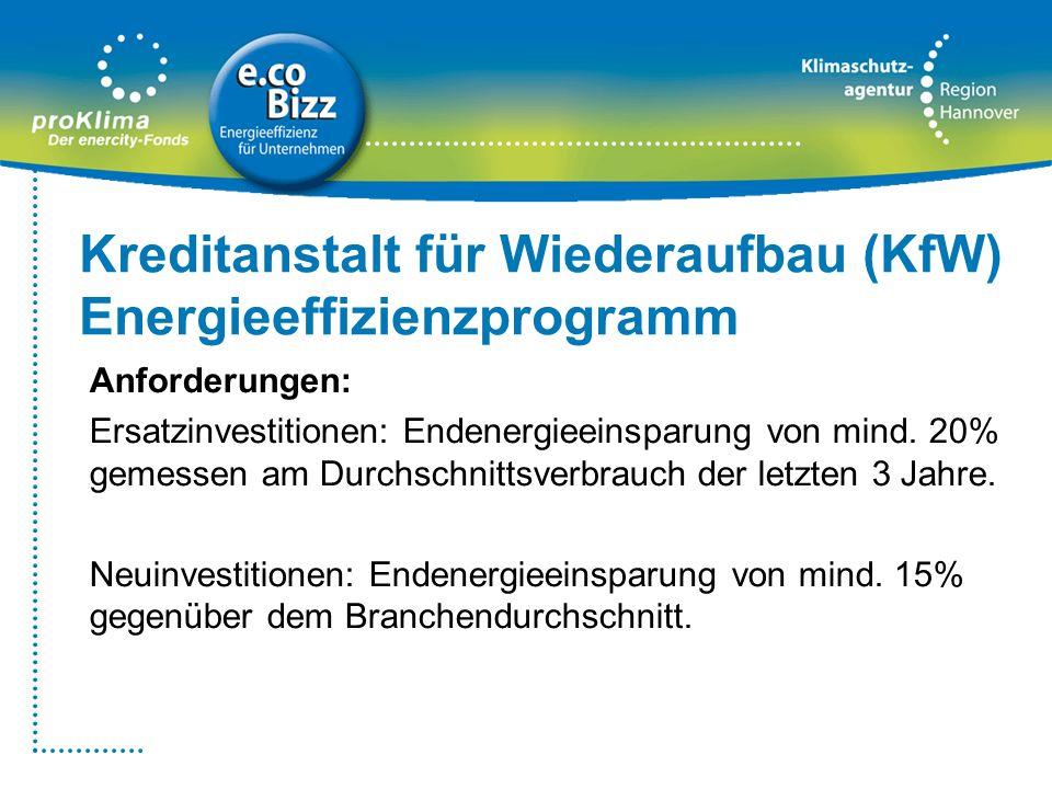 Kreditanstalt für Wiederaufbau (KfW) Energieeffizienzprogramm Anforderungen: Ersatzinvestitionen: Endenergieeinsparung von mind. 20% gemessen am Durch