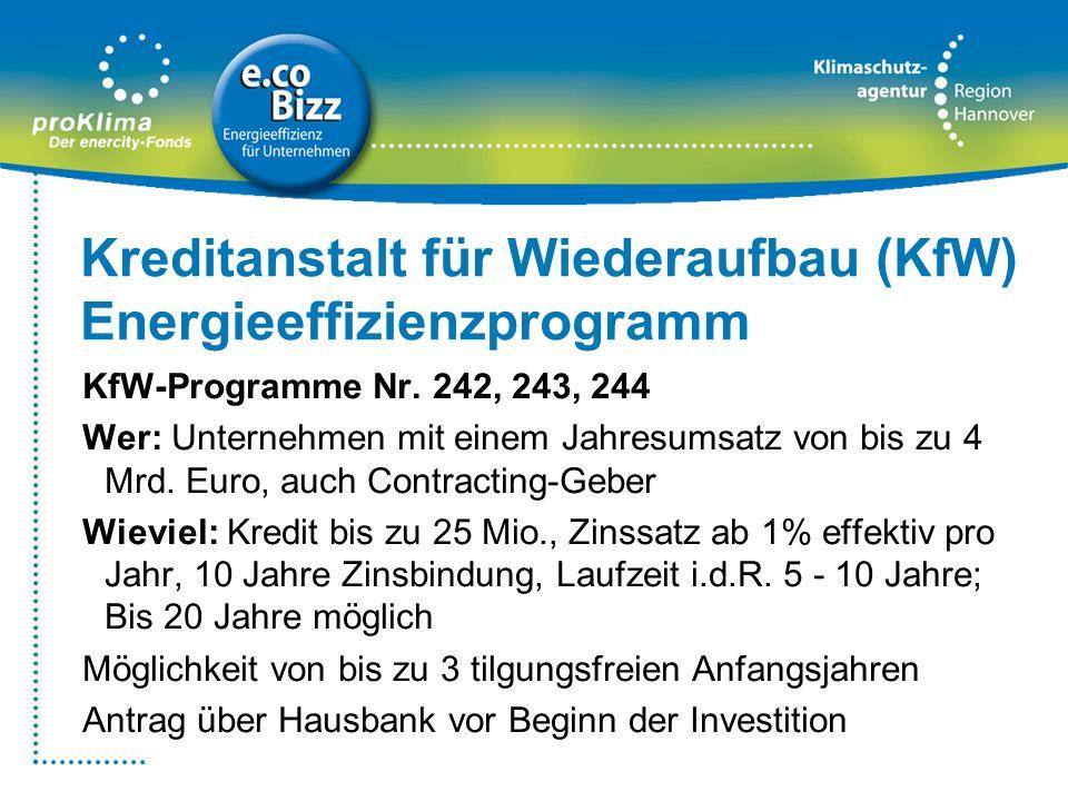 Kreditanstalt für Wiederaufbau (KfW) Energieeffizienzprogramm KfW-Programme Nr. 242, 243, 244 Wer: Unternehmen mit einem Jahresumsatz von bis zu 4 Mrd