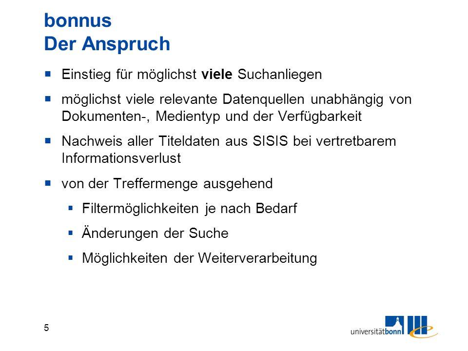 6 bonnus das Suchportal der Universität Bonn  Enthält gut eine Milliarde Titeldaten aus unterschiedlichsten Quellen ABER:  bonnus ist natürlich nicht vollständig Bei umfassenden Suchen ist bonnus kein Ersatz für Fachdatenbanken und Spezialverzeichnisse!